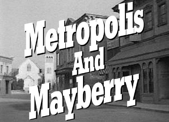 Title -- Metropolis and Mayberry